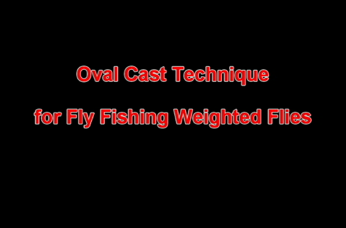 Easily Toss Weighted Flies With the Oval Cast